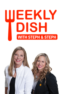 Weekly Dish with Steph & Steph